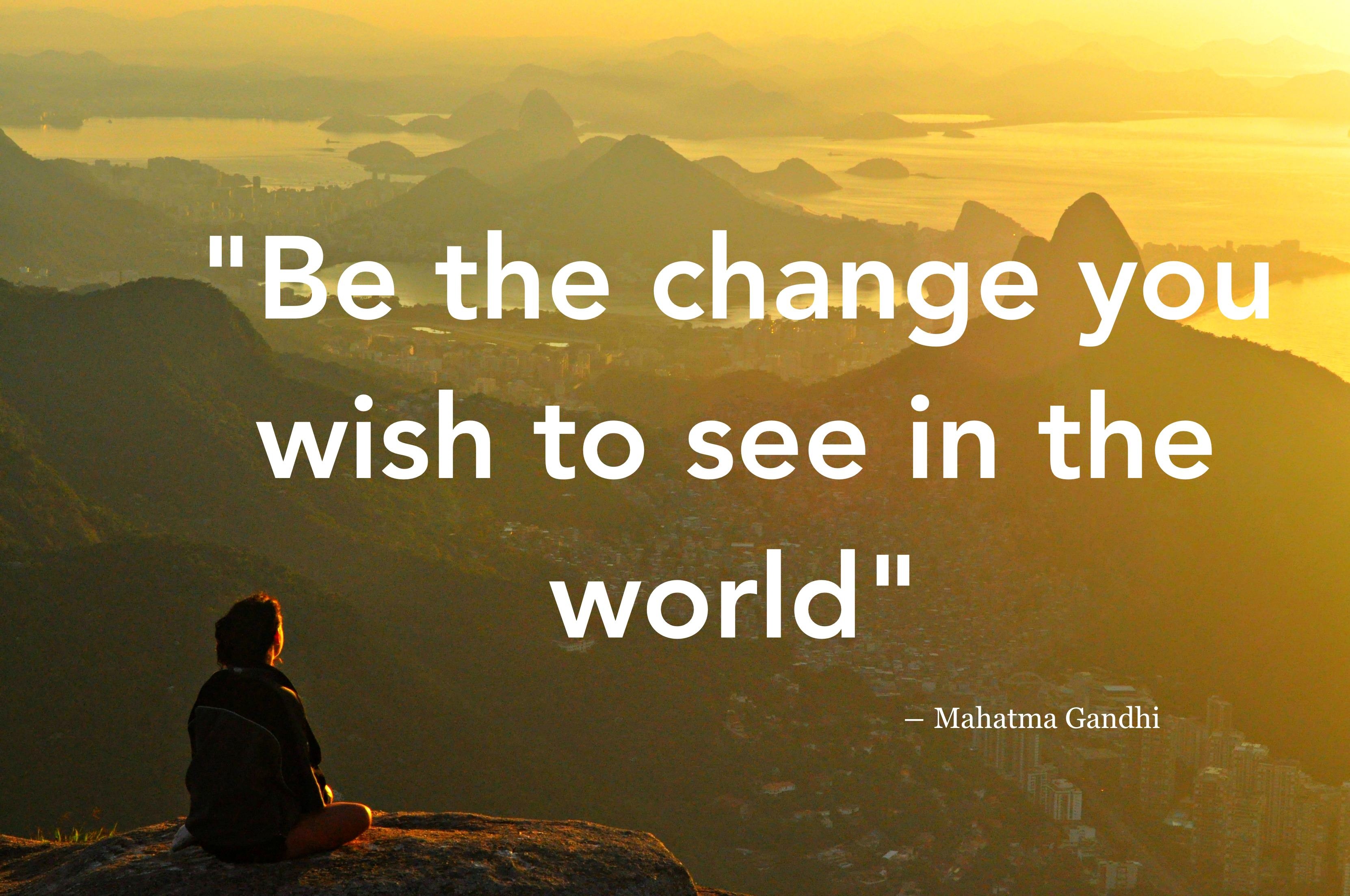 You Be The Change You Wish To See In The World Craig S Quotes